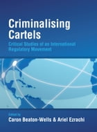 Criminalising Cartels: Critical Studies of an International Regulatory Movement