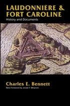Laudonniere & Fort Caroline: History and Documents by Charles Bennett