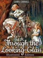 Through the Looking-glass, and What Alice Found There (Illustrated): Illustrated Fairy Tales (Fairy Tale) by Lewis Carroll