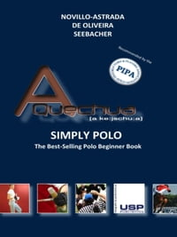 A Quechua - Simply Polo!: The Best-Selling Polo Beginner Book!