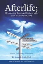 Afterlife; My Amazing Two-way Contacts with (in UK, NZ & AUSTRALIA) by Dr Stuart R Rolls