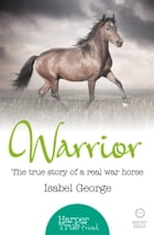 Warrior: The true story of the real war horse (HarperTrue Friend – A Short Read) by Isabel George