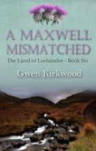 A Maxwell Mismatched: Part 1: The Children of Lochandee by Gwen Kirkwood