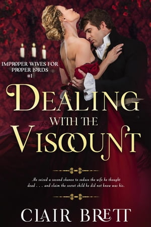 Dealing with the Viscount: Improper Wives for Proper Lords series, #1 by Clair Brett