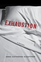 Exhaustion: A History