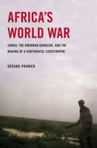 Africa's World War : Congo, The Rwandan Genocide, And The Making Of A Continental Catastrophe by Gerard Prunier