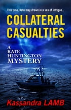COLLATERAL CASUALTIES: A Kate Huntington Mystery, #5 by Kassandra Lamb