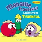 Madame Blueberry Learns to Be Thankful / VeggieTales by Cindy Kenney