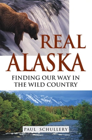 Real Alaska: Finding Our Way in the Wild Country