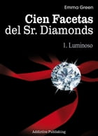 Cien Facetas del Sr. Diamonds - vol. 1: Luminoso by Emma Green