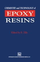 Chemistry and Technology of Epoxy Resins by Bryan Ellis