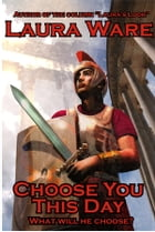 Choose You This Day by Laura Ware