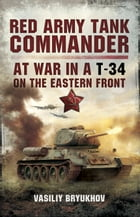 Red Army Tank Commander: At War in a T-34 on the Eastern Frount by Valsilly Bryukhov