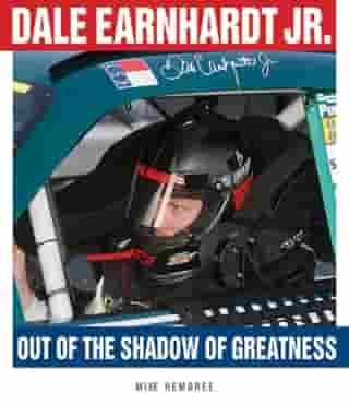 Dale Earnhardt Jr.: Out of the Shadow of Greatness by Mike Hembree