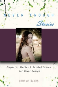 Never Enough Stories: Companion Stories and Deleted Scenes from Never Enough