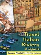 Travel Italian Riviera & Liguria: Illustrated Travel Guide, Phrasebook and Maps. Includes Genoa, Cinque Terre, Finale Ligure, San Remo by MobileReference