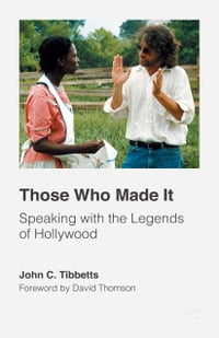 Those Who Made It: Speaking with the Legends of Hollywood