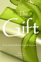 The Gift: Free is the Gift but few will receive it.. by Vito DeLuca