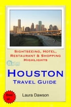 Houston, Texas Travel Guide - Sightseeing, Hotel, Restaurant & Shopping Highlights (Illustrated) by Laura Dawson