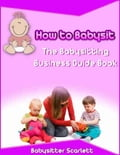How to Babysit: The Babysitting Business Guide Book b05425ee-535c-4b3a-8b77-85debd23e05e