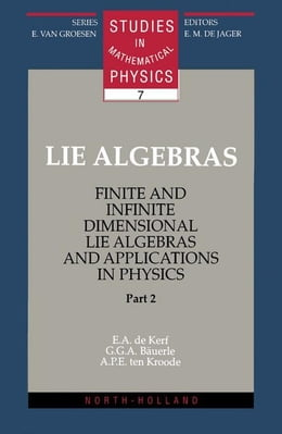 Book Lie Algebras, Part 2: Finite and Infinite Dimensional Lie Algebras and Applications in Physics by de Kerf, E.A.