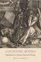 Counting Bodies: Population in Colonial American Writing by Molly Farrell