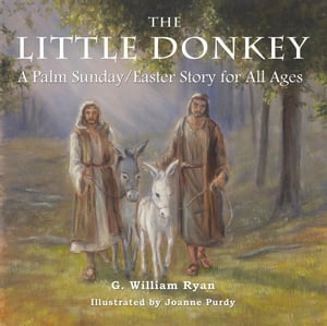 The Little Donkey A Palm Sunday/Easter Story for All Ages