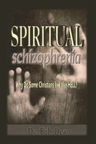 Spiritual Schizophrenia: Why Do Some Christians Live like Hell?