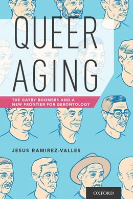 Book Queer Aging: The Gayby Boomers and a New Frontier for Gerontology by Jesus Ramirez-Valles