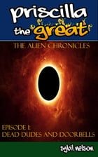 Priscilla the Great: The Alien Chronicles: Dead Dudes and Doorbells by Sybil Nelson