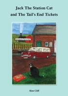 Jack The Station Cat and the Tail's End Tickets by Alan Cliff