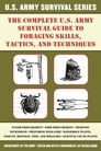 The Complete U.S. Army Survival Guide to Foraging Skills, Tactics, and Techniques Cover Image