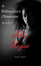 A Billionaire's Obsession 2: His Urges by Hattie Black