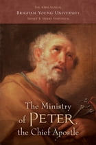 The Ministry of Peter, the Chief Apostle: 43rd Annual Brigham Young University Sidney B. Sperry Symposium by Frank F. Judd