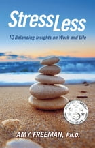 Stress Less: 10 Balancing Insights on Work and Life by Amy L. Freeman