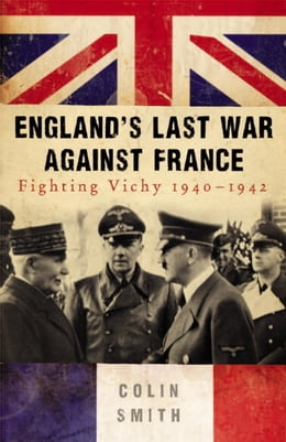 Book England's Last War Against France: Fighting Vichy 1940-42 by Colin Smith