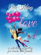 Love: A Selection of Poetry for Lovers and Friends by Sue Kainz