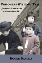 Prisoners Without Trial: Japanese Americans in World War II by Roger Daniels