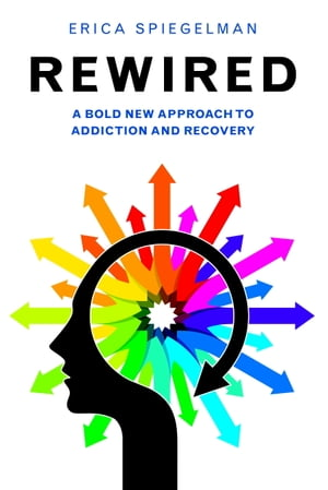 Rewired A Bold New Approach To Addiction and Recovery