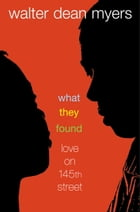 What They Found: Love on 145th Street by Walter Dean Myers