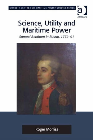 Science,  Utility and Maritime Power Samuel Bentham in Russia,  1779-91