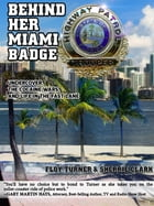 Behind Her Miami Badge: Undercover, the Cocaine Wars, and Life in the Fast Lane by Floy Turner