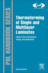 Thermoforming of Single and Multilayer Laminates: Plastic Films Technologies, Testing, and…