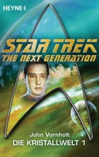 Star Trek - The Next Generation: Kristallwelt 1: Roman by John Vornholt