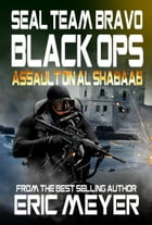 SEAL Team Bravo: Black Ops - Assault on Al Shabaab by Eric Meyer