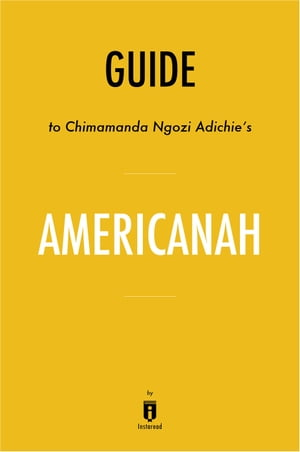 Guide to Chimamanda Ngozi Adichie's Americanah by Instaread