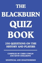 The Blackburn Quiz Book: 250 Questions on the History and Players by Chris Cowlin