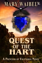 Quest of the Hart: A Princess of Valendria Novel by Mary Waibel