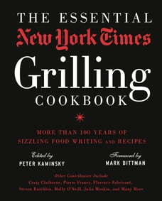 The Essential New York Times Grilling Cookbook: More Than 100 Years of Sizzling Food Writing and…