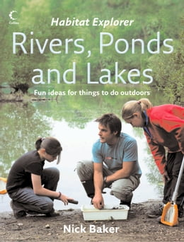 Book Rivers, Ponds and Lakes (Habitat Explorer) by Nick Baker